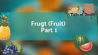 A Taste of Danish Food - Fruit and Conjugating Nouns