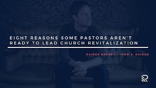 Eight Reasons Some Pastors Aren't Ready to Lead Church Revitalization