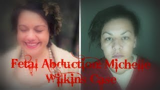 Fetal Abduction: Michelle Wilkins Case