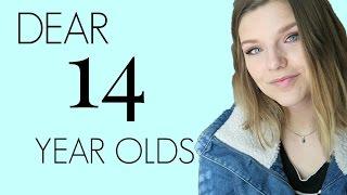 Dear 14 Year Olds: