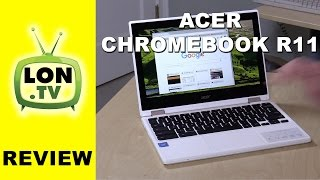 Acer Chromebook R11 Review - 2 in 1 ChromeOS laptop with tablet mode
