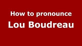 How To Pronounce Lou Boudreau (American English/US)  - PronounceNames.com