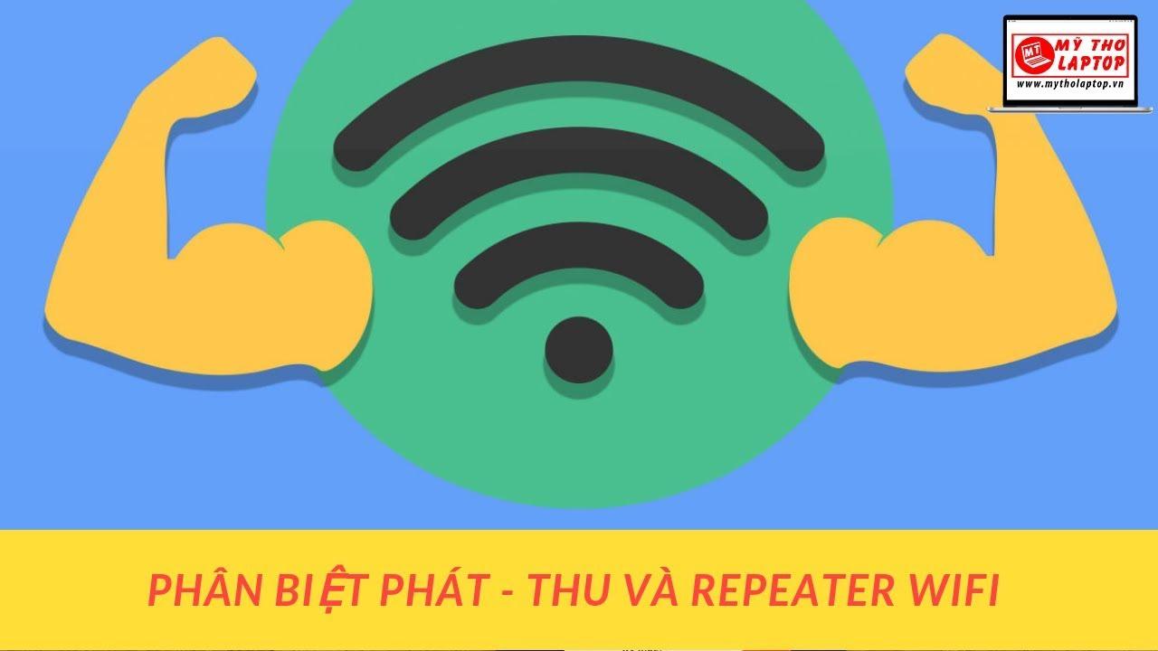 Phân biệt giữa các thiết bị : Thu Wifi - Phát Wifi và Repeater Wifi