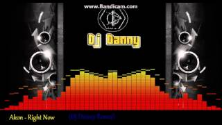 Akon - Right Now (DJ Danny Remix)