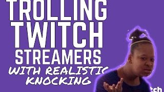 Twitch Trolling: Realistic knocking trolling (Streamers get scared)
