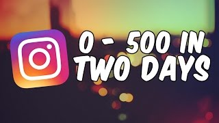 How to go from 0 to 500 instagram followers in 2 days!
