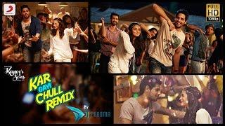 Kar Gayi Chull Remix - Kapoor & Sons