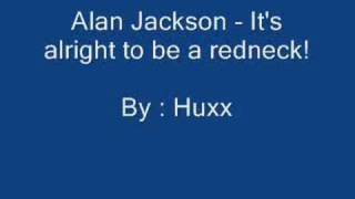 Alan Jackson - It's Alright To Be A Redneck!