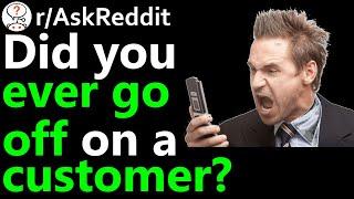 Why did you go off on a customer r/AskReddit | Reddit Jar