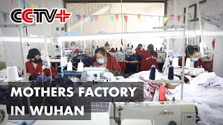 Wuhan Entrepreneur Promotes Independence by Hiring Mothers Only