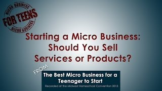 Starting a Micro Business: Should You Sell Services or Products