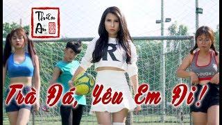 TRÀ ĐÁ, YÊU EM ĐI ! - Thiên An - Official MV 4k