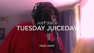 <b>Just Juice </b> Tuesday Juiceday Fade Away