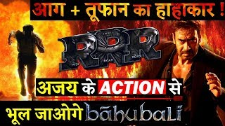 RRR Ajay Devgn 's Action In This Magnum Opus Will Overshadow Baahubali!