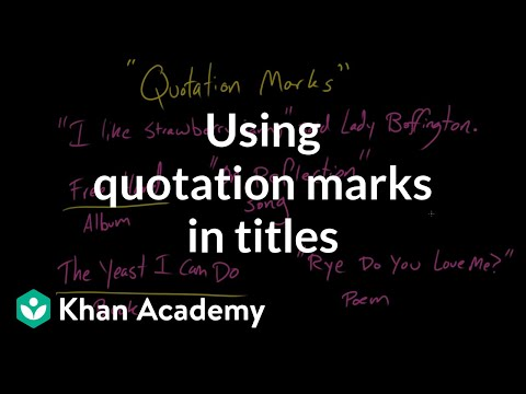 Using quotation marks in titles (video) Khan Academy