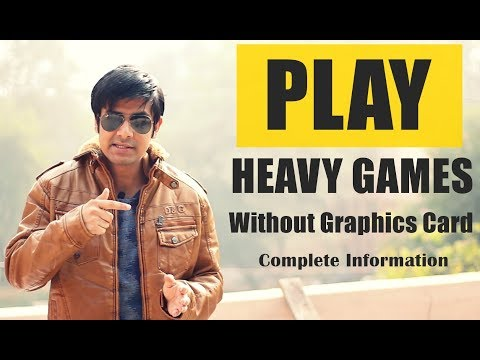 Play Heavy Games Without Graphics Card | Complete Information in Detail