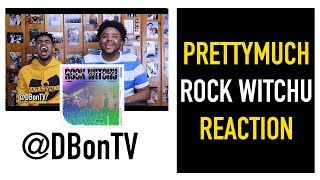 PRETTYMUCH  ROCK WITCHU REACTION