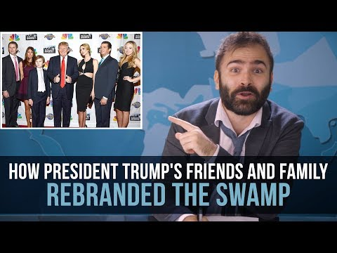 How President Trump's Friends and Family Rebranded The Swamp - SOME MORE NEWS