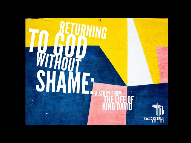 Returning to God Without Shame: A Story from The Life of David
