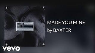 BAXTER - MADE YOU MINE (AUDIO)