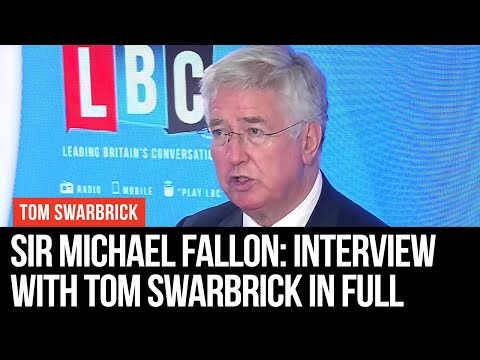 Michael Fallon With Tom Swarbrick - Interview In Full - LBC