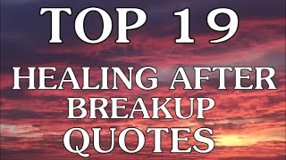 Top 19 Healing After Breakup Quotes You Should Know