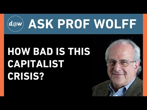 AskProfWolff: How Bad is this Capitalist Crisis?