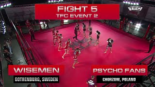 Fight 5 of the TFC Event 2 Psycho Fans (Chorzow, Poland) vs Wisemen (Gothenburg, Sweden)