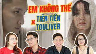 Schannel REACTION: EM KHÔNG THỂ - Tiên Tiên x Touliver | Rất cần người vào giải nghĩa MV !