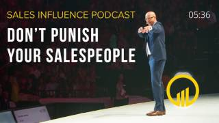 SIP #108 - Don't Punish Your Salespeople - Sales Influence Podcast #SIP