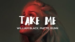 William Black & Matte   Take Me (Lyrics) Ft. RUNN