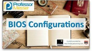 BIOS Configurations - CompTIA A+ 220-901 - 1.1