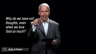 Why Do We Have Evil Thoughts? Even When We Love God So Much! — Ask A Pastor, Dr. Joel C. Hunter