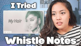 """I Tried To Sing Whistle Notes in """"My Hair"""" by Ariana Grande..."""