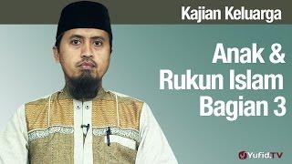 Fiqih Pendidikan Anak Anak Dan Rukun Islam Bagian 3  Ustadz Abdullah Zaen MA