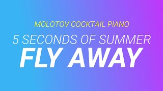 Fly Away - 5 Seconds of Summer [cover by Molotov Cocktail Piano]