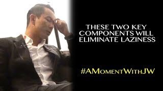 A Moment With JW | These Two Key Components Will Eliminate Laziness