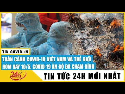 Toàn cảnh Dịch covid-19 hôm nay 10/5/2021 mới nhất. Diến Biến covid-19 ở Việt nam và Ấn Độ. TV24h