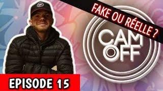 FAKE OU RÉELLE ? - CAM OFF ( EPISODE 15 )