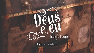 Deus e Eu - Leandro Borges [LYRIC VIDEO]