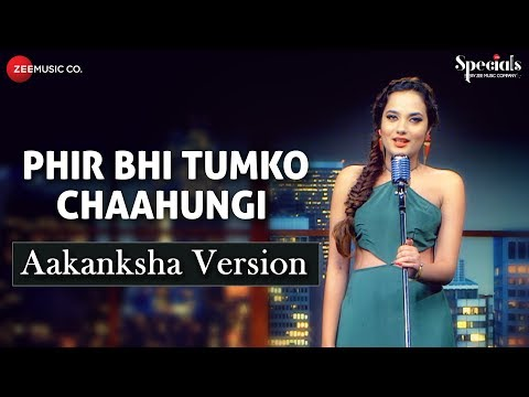 Phir Bhi Tumko Chaahungi - Aakanksha Version   Aakanksha Sharma   Specials by Zee Music Co.