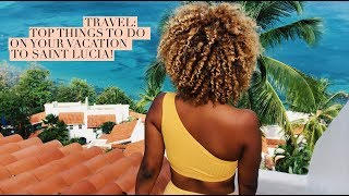Travel: Top Things To Do On Vacation To Saint Lucia