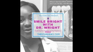 The Stork Bag Presents: Smile Bright With Dr. Wright (Exploring Oral Hygiene During Pregnancy) #5
