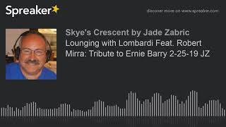 Lounging With Lombardi Feat. Robert Mirra: Tribute To Ernie Barry 2-25-19 JZ