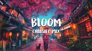 Bloom | Chillstep Mix
