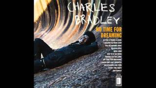 Charles Bradley   I Believe In Your Love