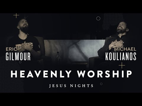 Heavenly Worship with Michael Koulianos and Eric Gilmour