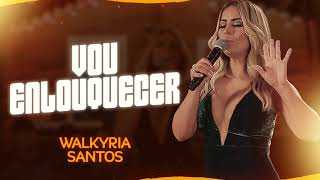 Walkyria Santos   Vou Enlouquecer   #WalkyriaInRoça