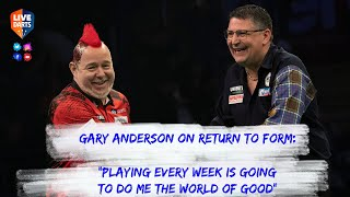 "Gary Anderson on return to form: ""Playing every week is going to do me the world of good"""