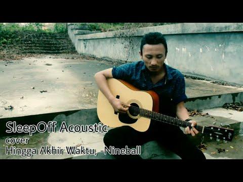 SleepOff Acoustic (Live), Cover Hingga Akhir Waktu - Nineball